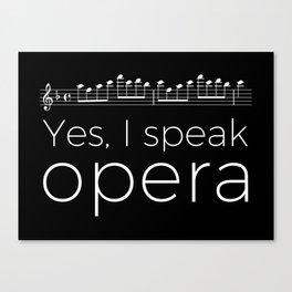 Yes, I speak opera (soprano) Canvas Print