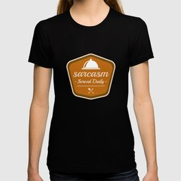 Sarcasm Served Daily T-shirt