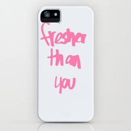 Fresher Than You iPhone Case
