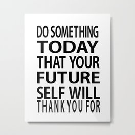 "Inspirational Print Typography Poster ""Do Something Today That Your Future Self Will Thank You For Metal Print"