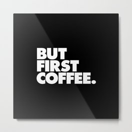 But First Coffee Typography Poster Black and White Office Decor Wake Up Espresso Bedroom Posters Metal Print