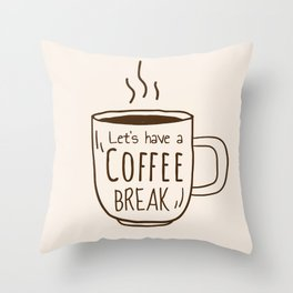 Let's Have a Coffee Break Throw Pillow