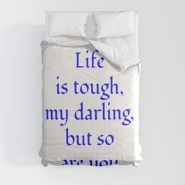 Life is tough, my darling, but so are you blue Comforters