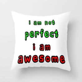 I Am Not Perfect I Am Awesome Throw Pillow