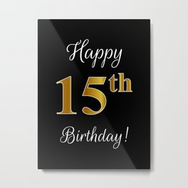 """Elegant """"Happy 15th Birthday!"""" With Faux/Imitation Gold-Inspired Color Pattern Number (on Black) Metal Print"""