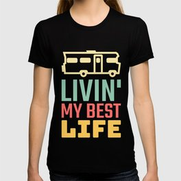 Livin My Best Life Love Living The Best Life Camping Campers - RV Life Motor Home T-shirt