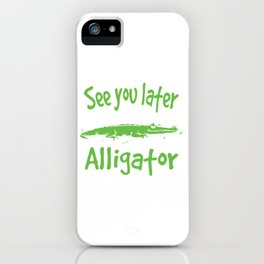 See You Later Alligator Wild Life  bReptile Crocodile Shirt For Those Zoo Goers T-shirt Design iPhone Case