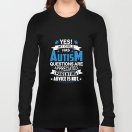 yes my child has autism question are appreciated parenting advice is not autism t-shirts Long Sleeve T-shirt