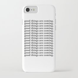 good things are coming iPhone Case