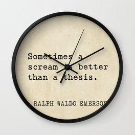 Sometimes a scream is better than a thesis. Wall Clock