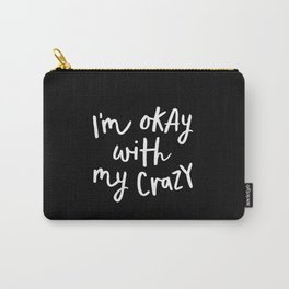 I'm Okay With My Crazy black and white monochrome typography poster design home wall bedroom decor Carry-All Pouch
