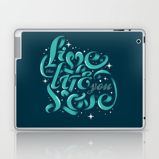 Live the life you love Laptop & iPad Skin