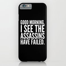 Good morning, I see the assassins have failed. (Black) iPhone 6 Slim Case