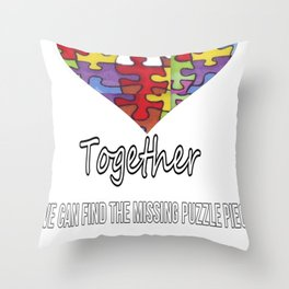 Together we can find the missing puzzle piece Throw Pillow
