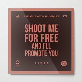 Shoot me for free Metal Print