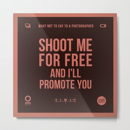 Shoot me for free Metal Print