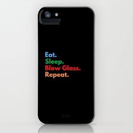 Eat. Sleep. Blow Glass. Repeat. iPhone Case