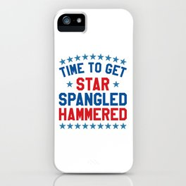 Time to Get Star Spangled Hammered - 4th of July iPhone Case