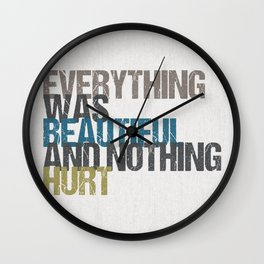 Everything was beautiful and nothing hurt – Kurt Vonnegut quote Slaughterhouse Five Wall Clock