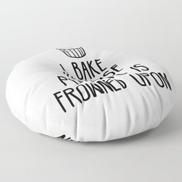 I bake because punching is frowned upon Floor Pillow