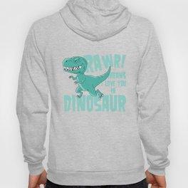 RAWR! means i love you in Dinosaur trex Hoody