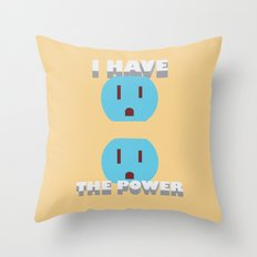 I have the POWER! Throw Pillow