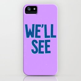 We'll See iPhone Case