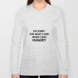 I'M SORRY I'M HUNGRY Long Sleeve T-shirt
