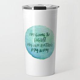 My own battles, my way Travel Mug