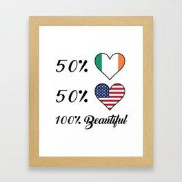 50% Irish 50% American 100% Beautiful Framed Art Print