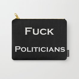 Fuck Politicians Carry-All Pouch