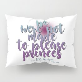 Not made to please princes | Leigh Bardugo Pillow Sham