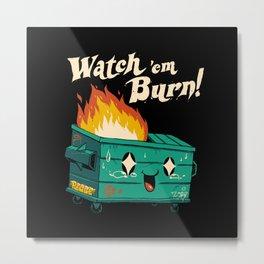 Watch 'Em Burn! Metal Print