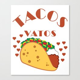 Awesome & Trendy Tshirt Designs Tacos before Vatos Canvas Print