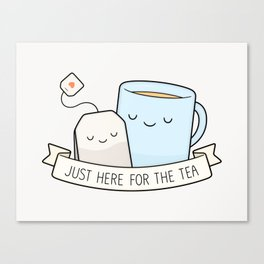 Just Here For The Tea Canvas Print