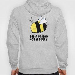 BEE a Friend, Not a BUlly Hoody