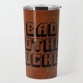 Bad Mother Fucker Travel Mug