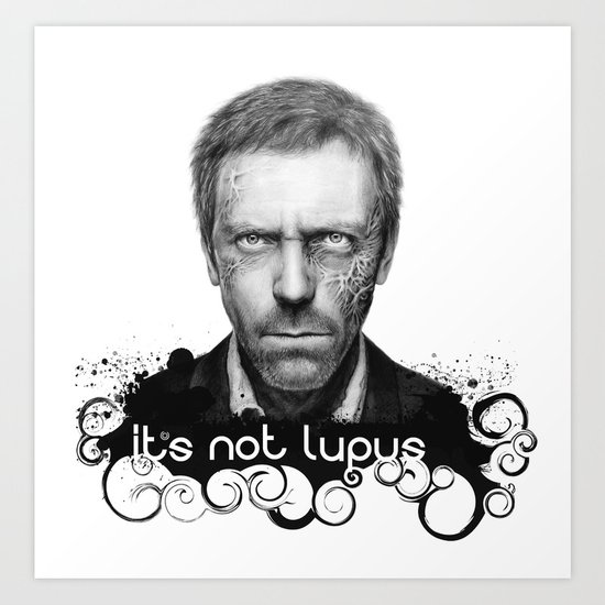 House MD It's Not Lupus Art Print