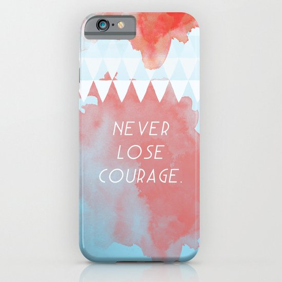 Never lose courage iPhone & iPod Case