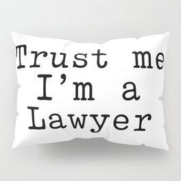 Trust me I am a Lawyer Pillow Sham