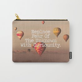 Replace Fear of the Unknown with Curiosity  Carry-All Pouch