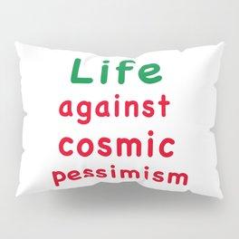Life against cosmic pessimis Pillow Sham