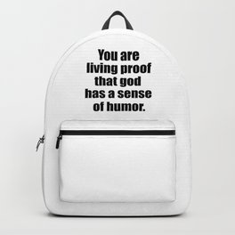 Living proof god has a sense of humor funny quote Backpack