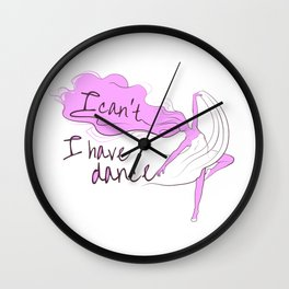 I can't, I have dance - Pink Wall Clock