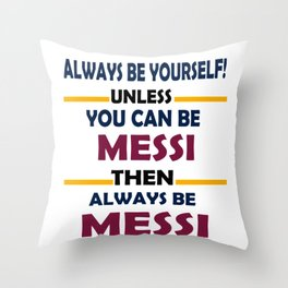 Always Be Yourself Unless You Can Be Messi Then Always Be Messi Throw Pillow