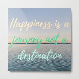 Happiness is a journey not a destination | La felicidad es un viaje no un destino Metal Print