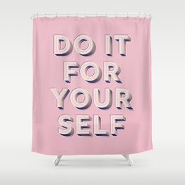 Do it for yourself - typography in pink Shower Curtain