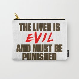 The Liver is Evil Carry-All Pouch