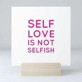Self love is not selfish Mini Art Print