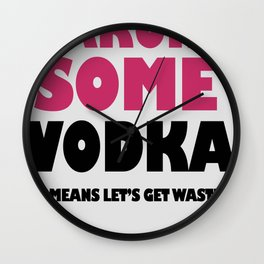 Hakuna Some Vodka. It means get wasted. Wall Clock